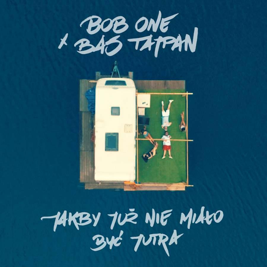 """Bob One & Bas Tajpan """"Jakby już nie miało być jutra"""""""