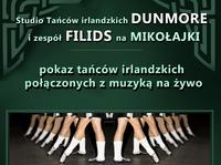 DUNMORE i FILIDS NA MIKOŁAJKI  pokaz tańców irlandzkich połączonych z muzyką na żywo