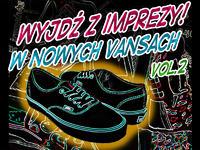 Wyjdź z imprezy w nowych Vansach vol.2!