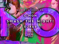 C'MON! Smash the night!
