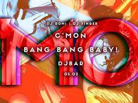 C'MON! Bang Bang Baby!