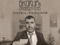 """""""Zdrowia, pieniążków"""" - Skorup & JazBrothers"""