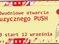 Wielkie dwudniowe otwarcie Klubu Muzycznego Push