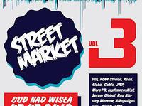 Street Market vol.3 + THE VIDEOS BLOCK PARTY | Cud nad Wisłą