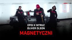 """Intruz i Epis połączyli siły z Oliverem Olsonem - sprawdźcie klip """"Magnetyczni"""""""