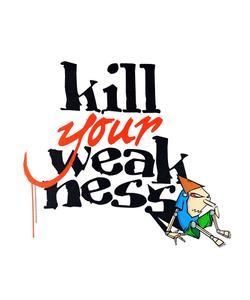 Kill Your Weakness