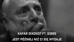 Kafar Dixon37 ft. Gibbs - Jest później niż Ci się wydaje