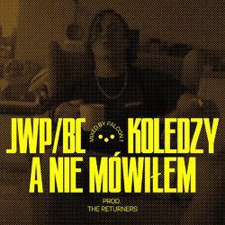 """JWPBC z pierwszą odsłoną projektu """"Koledzy"""" - singiel """"A nie mówiłem"""" prod. The Returners"""