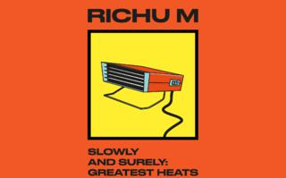RICHU M – SLOWLY AND SURELY: GREATEST HEATS